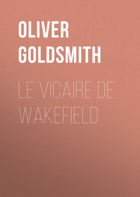 Oliver Goldsmith Le Vicaire de Wakefield the vicar of wakefield a tale by oliver goldsmith