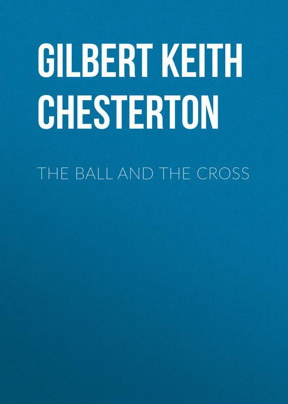 Gilbert Keith Chesterton The Ball and the Cross gilbert keith chesterton the victorian age in literature