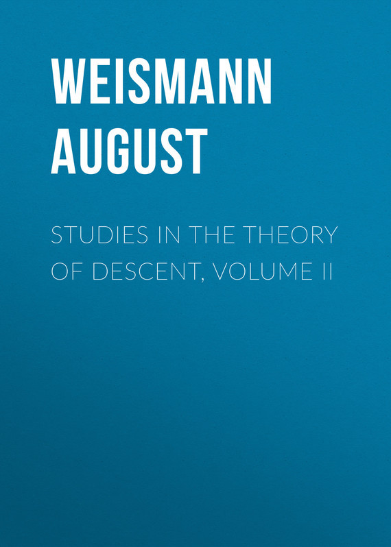Weismann August Studies in the Theory of Descent, Volume II