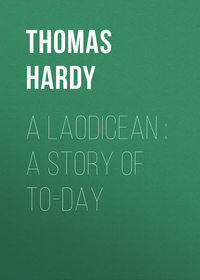 Thomas Hardy - A Laodicean : A Story of To-day