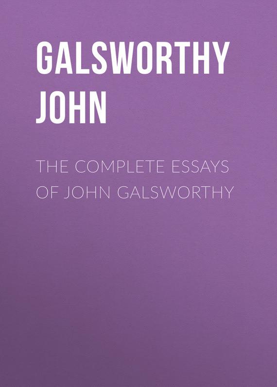 Galsworthy John The Complete Essays of John Galsworthy