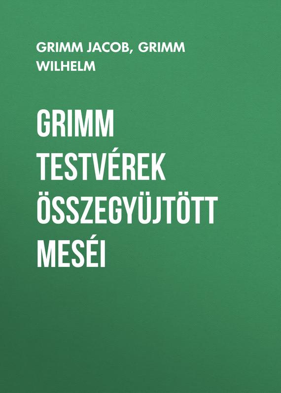 Grimm Jacob Grimm testvérek összegyüjtött meséi jakob grimm muinasjutte