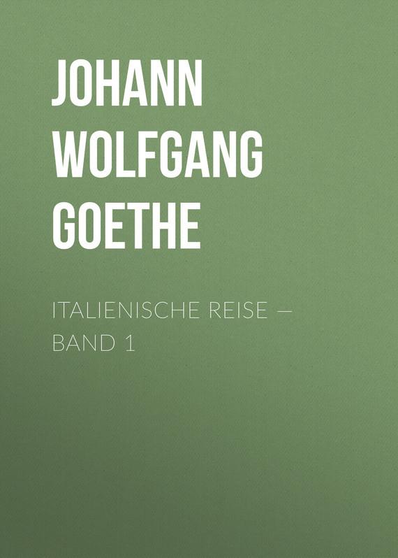 Иоганн Вольфганг фон Гёте Italienische Reise — Band 1 italienische riviera genua 1 150 000