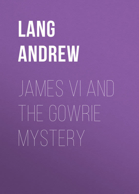 Lang Andrew James VI and the Gowrie Mystery цена 2017