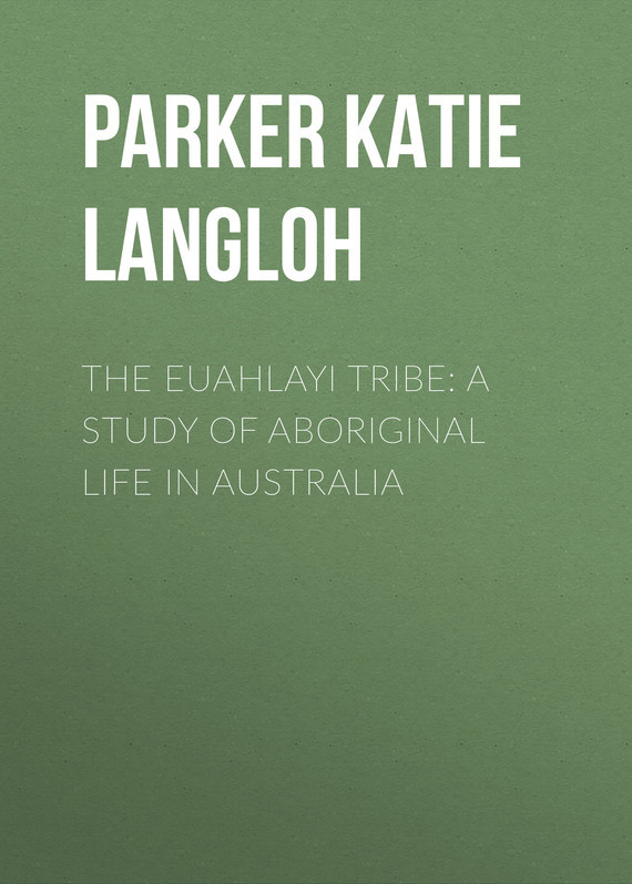 Parker Katie Langloh The Euahlayi Tribe: A Study of Aboriginal Life in Australia tribal andhra pradesh a study of yarukulas in rayalaseema