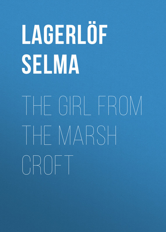 Lagerlöf Selma The Girl from the Marsh Croft the girl from hard times hill