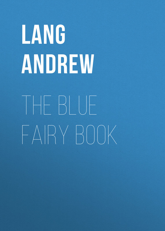 Lang Andrew The Blue Fairy Book цена 2017