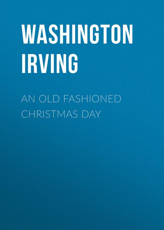 Washington Irving An Old Fashioned Christmas Day цена