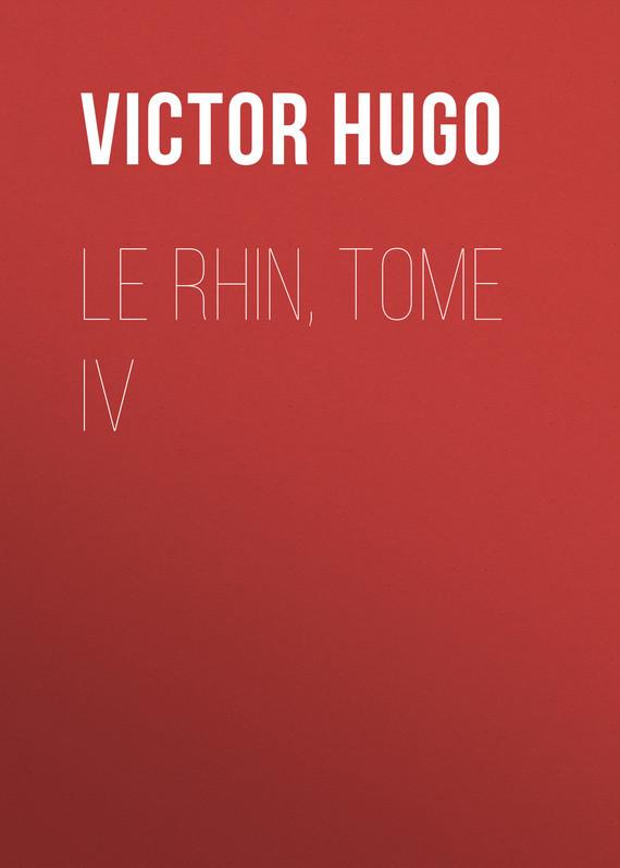 Виктор Мари Гюго Le Rhin, Tome IV