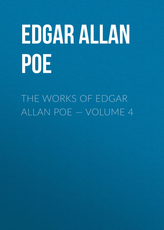 The Works of Edgar Allan Poe — Volume 4