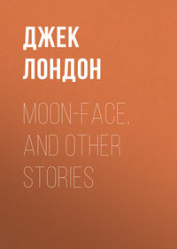 - Moon-Face, and Other Stories