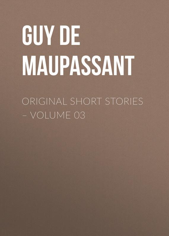 Ги де Мопассан Original Short Stories – Volume 03 ги де мопассан жизнь новеллы