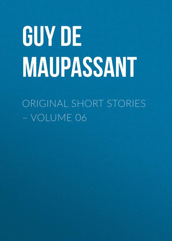 Ги де Мопассан Original Short Stories – Volume 06 ги де мопассан жизнь новеллы
