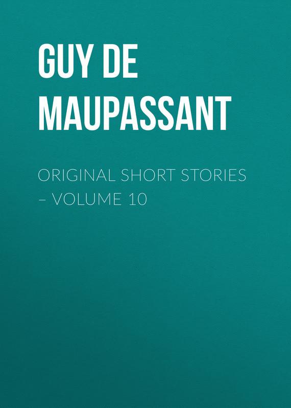Ги де Мопассан Original Short Stories – Volume 10 vitaly mushkin erotic stories top ten