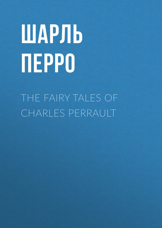 Шарль Перро The Fairy Tales of Charles Perrault charles perrault tuttpea riquet
