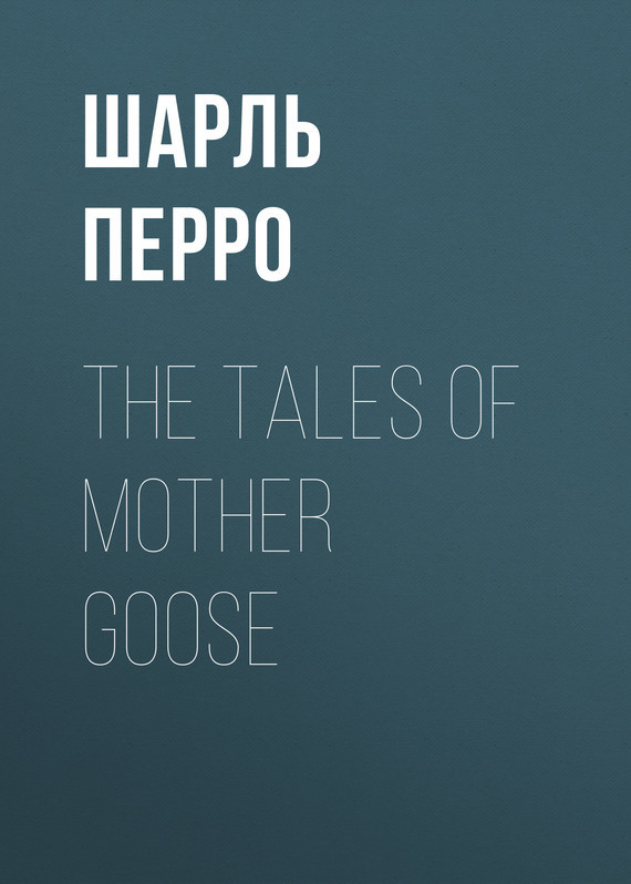 Шарль Перро The Tales of Mother Goose mother goose rhymes