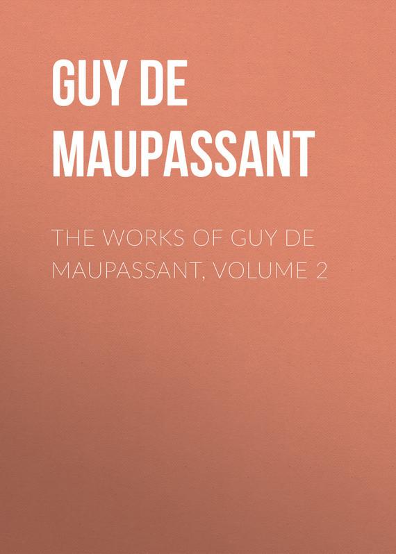 Ги де Мопассан The Works of Guy de Maupassant, Volume 2 ги де мопассан жизнь новеллы