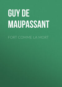 Ги де Мопассан - Fort comme la mort