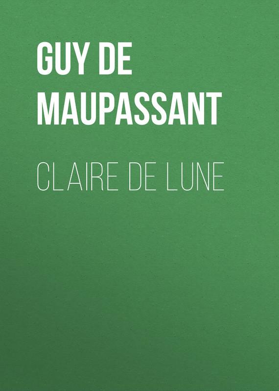 Ги де Мопассан Claire de Lune жизнь мопассан ги де