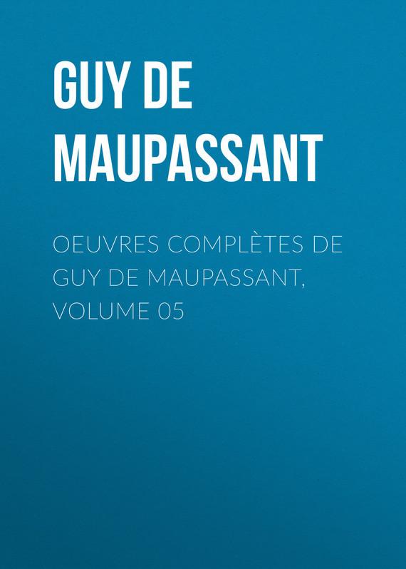 Oeuvres compl?tes de Guy de Maupassant, volume 05