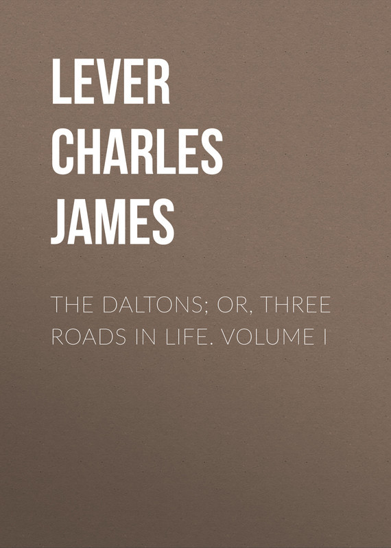 Lever Charles James The Daltons; Or, Three Roads In Life. Volume I nexus confessions volume three