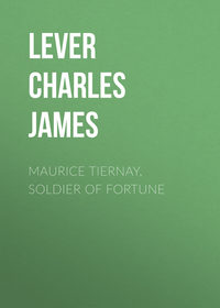 Lever Charles James - Maurice Tiernay, Soldier of Fortune