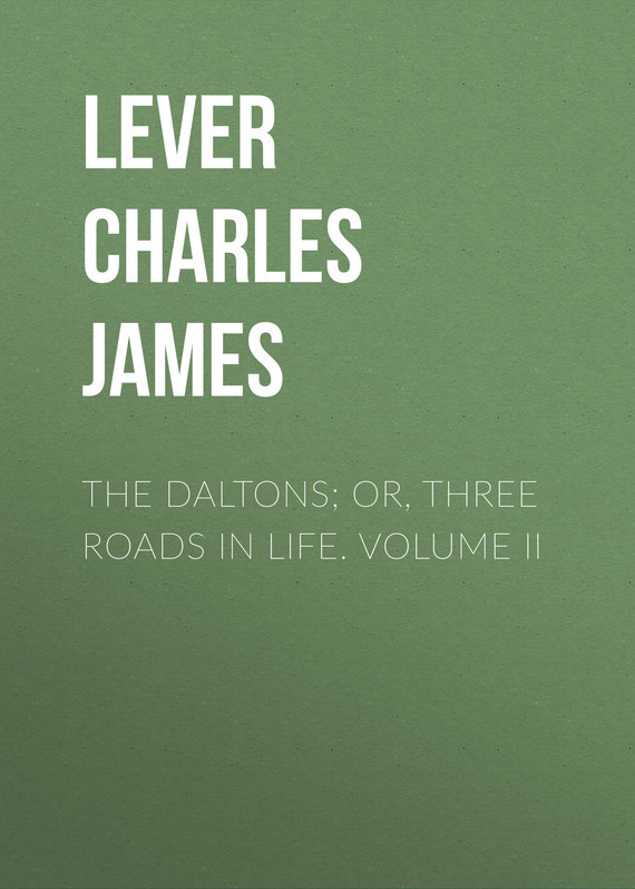Lever Charles James The Daltons; Or, Three Roads In Life. Volume II