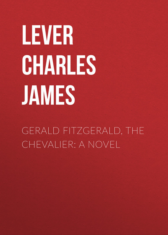 Lever Charles James Gerald Fitzgerald, the Chevalier: A Novel lever charles james the confessions of harry lorrequer volume 5