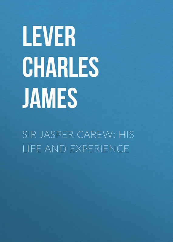 Lever Charles James Sir Jasper Carew: His Life and Experience lever charles james the confessions of harry lorrequer volume 1