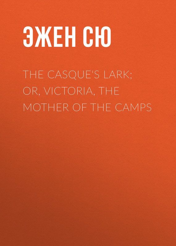 Эжен Сю The Casque's Lark; or, Victoria, the Mother of the Camps gorky maxim the mother