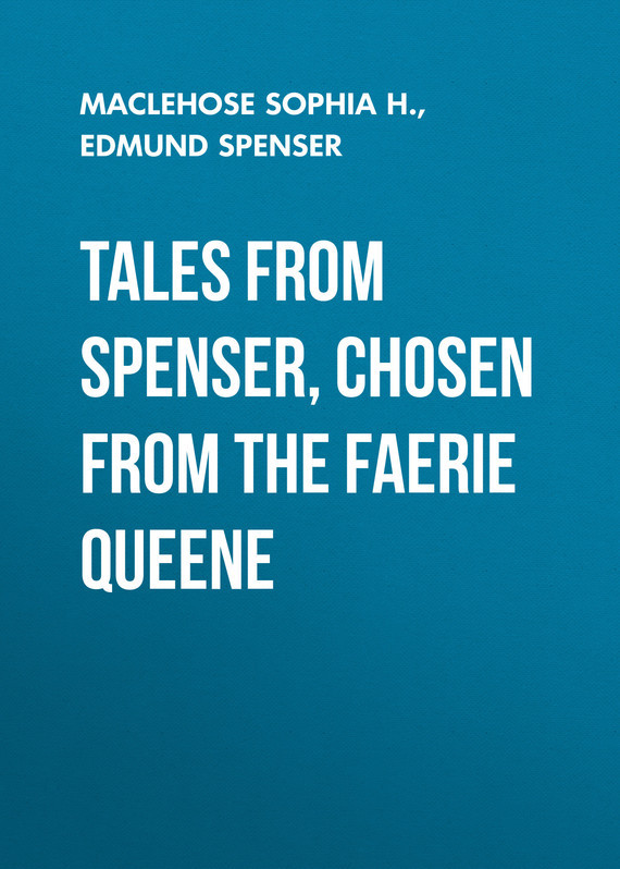 Tales from Spenser, Chosen from the Faerie Queene