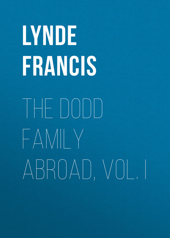 Lynde Francis The Dodd Family Abroad, Vol. I gasquet francis aidan the eve of the reformation