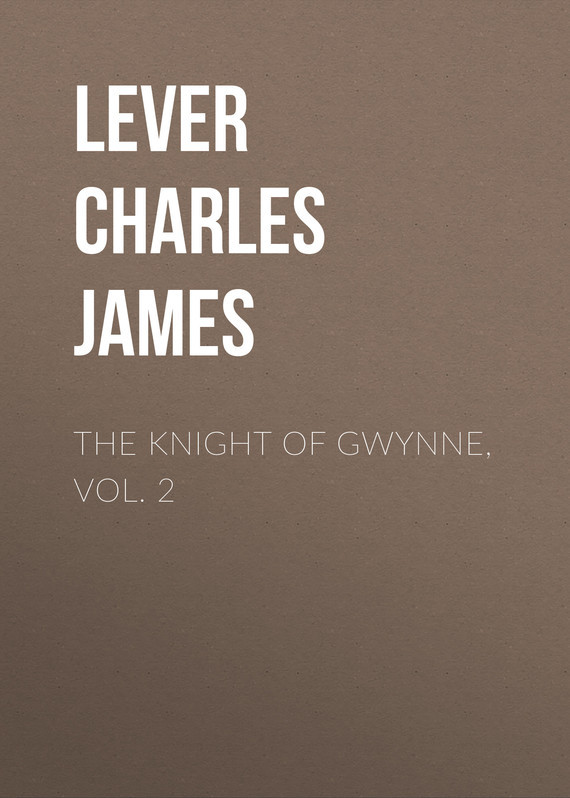 Lever Charles James The Knight Of Gwynne, Vol. 2 lever charles james the martins of cro martin vol i of ii