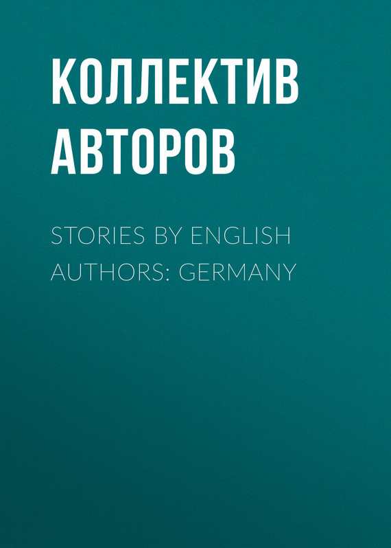 Коллектив авторов Stories by English Authors: Germany коллектив авторов english love stories