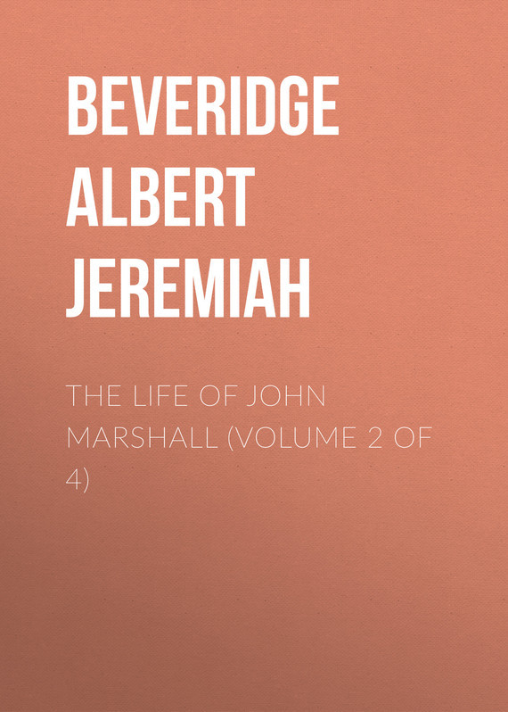 Beveridge Albert Jeremiah The Life of John Marshall (Volume 2 of 4) the identity of the i of the confessions of jeremiah