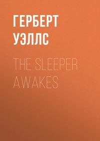 Герберт Джордж Уэллс - The Sleeper Awakes