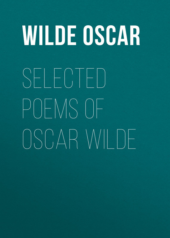 Оскар Уайльд Selected Poems of Oscar Wilde antonio machado – selected poems paper