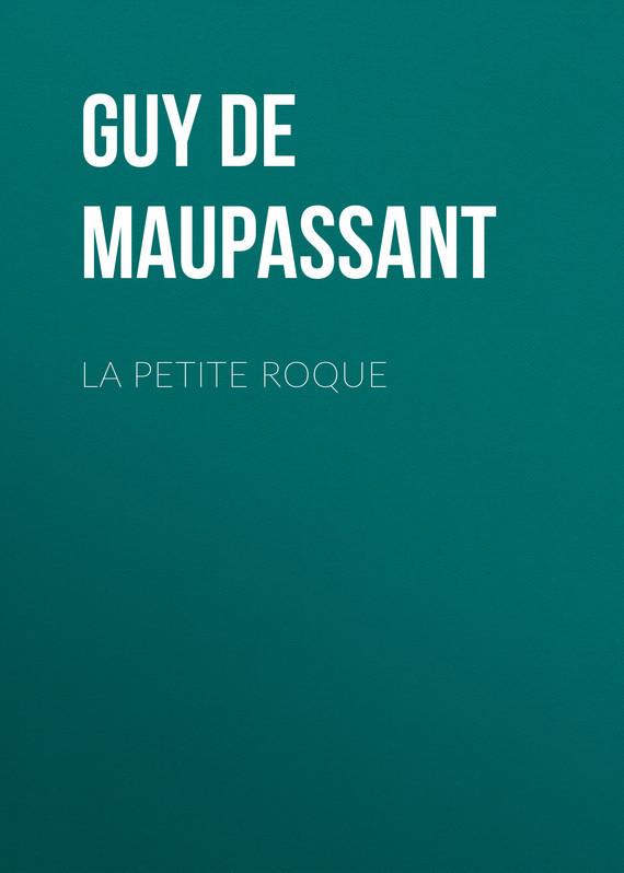 Ги де Мопассан La petite roque ги де мопассан жизнь цифровая версия
