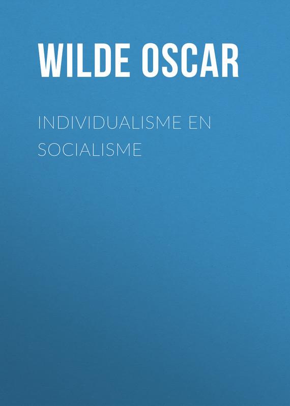 Оскар Уайльд Individualisme en socialisme оскар уайльд õnnelik prints