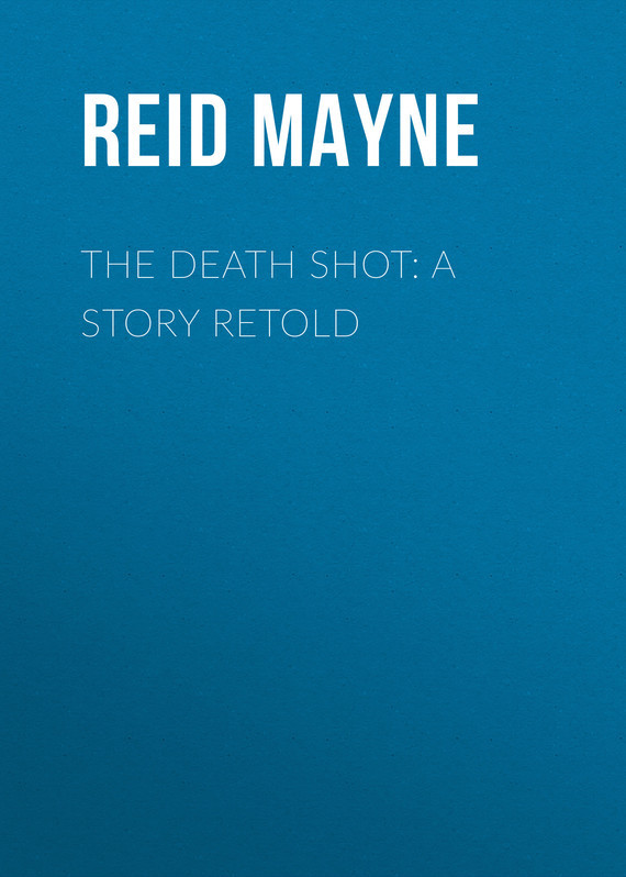 Майн Рид The Death Shot: A Story Retold twain m letters from the earth a shot story