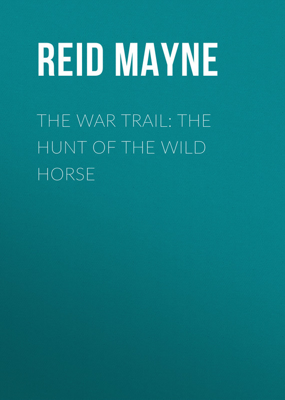 Майн Рид The War Trail: The Hunt of the Wild Horse jorgen nordenstrom the hunt for the parathyroids