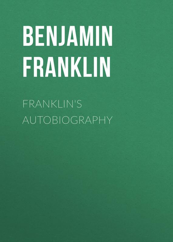 Бенджамин Франклин Franklin's Autobiography бенджамин трейл в московском магазине