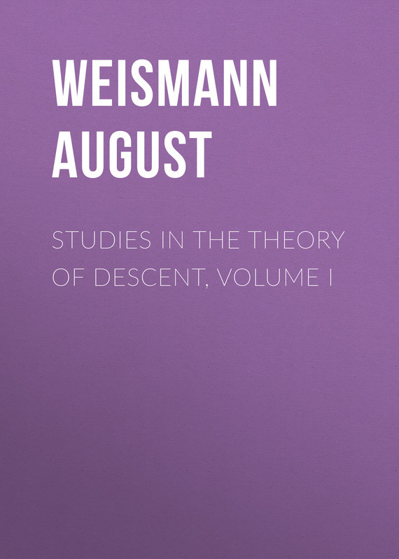Weismann August Studies in the Theory of Descent, Volume I the outside of august