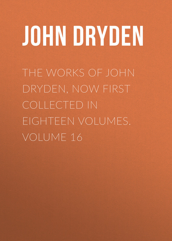 John Dryden The Works of John Dryden, now first collected in eighteen volumes. Volume 16 collected works of oscar wilde hb