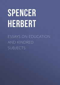 Spencer Herbert - Essays on Education and Kindred Subjects