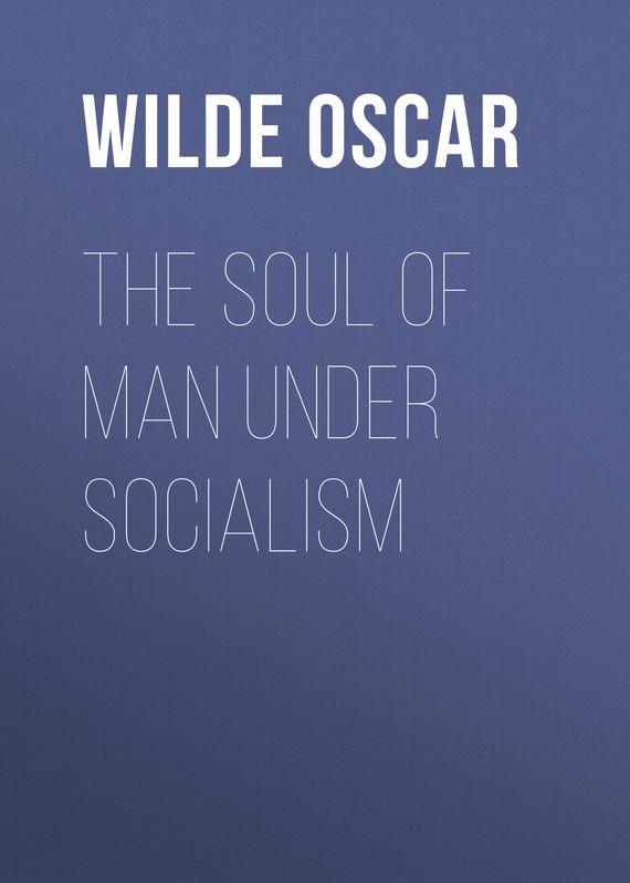 Оскар Уайльд The Soul of Man under Socialism оскар уайльд õnnelik prints