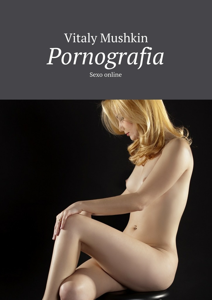 Vitaly Mushkin Pornografia. Sexo online ISBN: 9785448567339 vitaly mushkin reife frau unbeabsichtigte versuchung