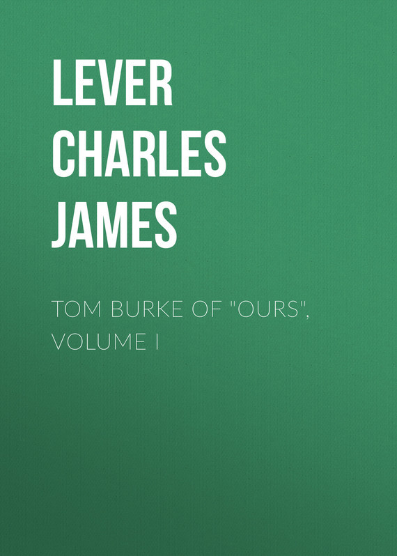 Lever Charles James Tom Burke Of Ours, Volume I lever charles james the martins of cro martin vol i of ii