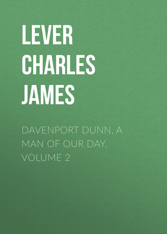 Lever Charles James Davenport Dunn, a Man of Our Day. Volume 2