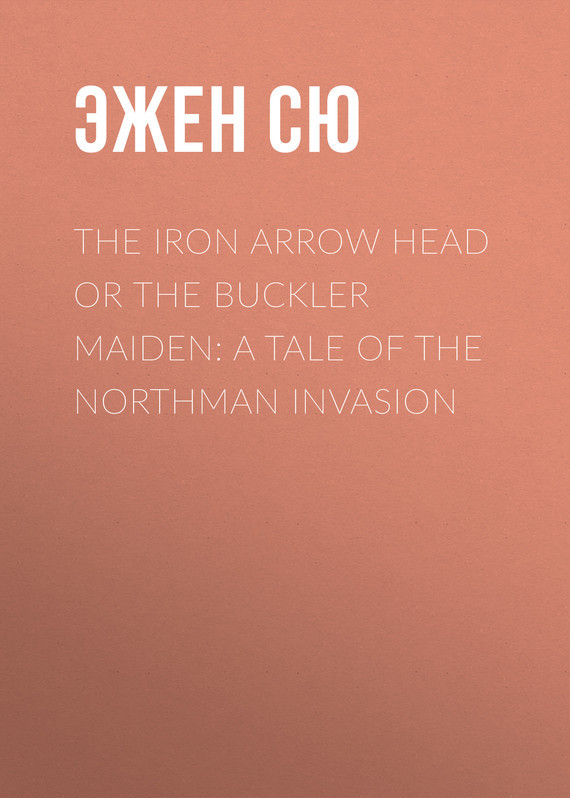 Эжен Сю The Iron Arrow Head or The Buckler Maiden: A Tale of the Northman Invasion the orphan s tale